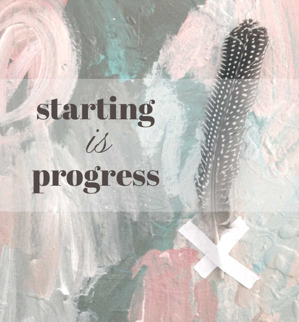 starting is progress